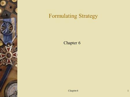 Chapter 61 Formulating Strategy Chapter 6. 2 Strategic Planning and Strategy  strategic planning - The process by which a firm's managers evaluate the.