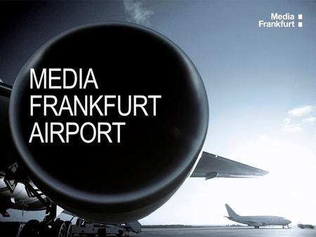MEDIA FRANKFURT AIRPORT. OUTDOOR Transform the Terminal 1 approach road into your digital brand presentation  Five breath-taking LED billboards prominently.