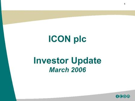 1 ICON plc Investor Update March 2006. 2 www.iconclinical.com Certain statements contained herein including, without limitation, statements containing.
