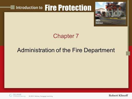 Chapter 7 Administration of the Fire Department. Introduction The fire chief must balance the needs of the community and the department with the resources.