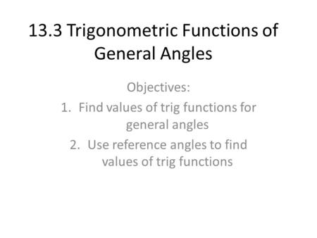 13.3 Trigonometric Functions of General Angles