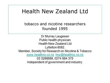 Health New Zealand Ltd tobacco and nicotine researchers founded 1995 Dr Murray Laugesen Public health physician Health New Zealand Ltd Lyttelton 8082.