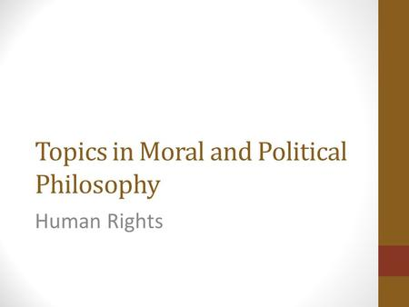 Topics in Moral and Political Philosophy Human Rights.