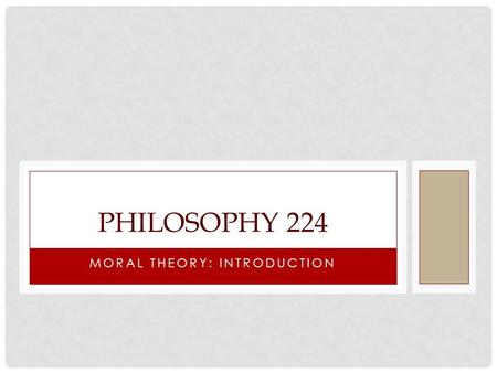 MORAL THEORY: INTRODUCTION PHILOSOPHY 224. THE ROLE OF REASONS A fundamental feature of philosophy's contribution to our understanding of the contested.