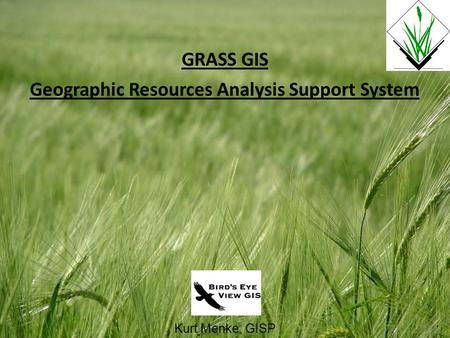 Kurt Menke, GISP GRASS GIS Geographic Resources Analysis Support System.