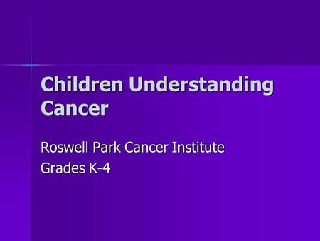 Children Understanding Cancer Roswell Park Cancer Institute Grades K-4.