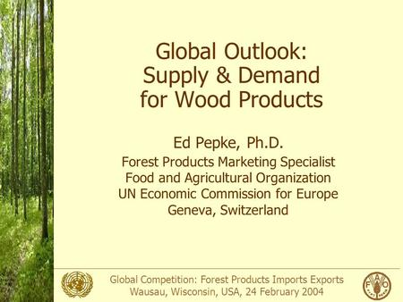 Global Competition: Forest Products Imports Exports Wausau, Wisconsin, USA, 24 February 2004 Photo: APA Global Outlook: Supply & Demand for Wood Products.