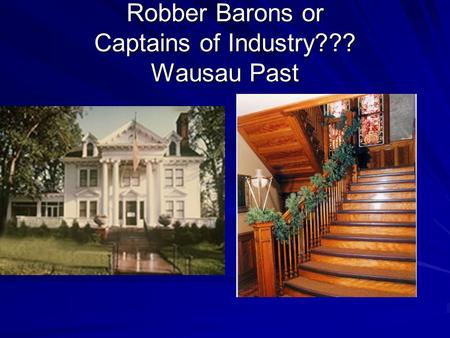 Robber Barons or Captains of Industry??? Wausau Past
