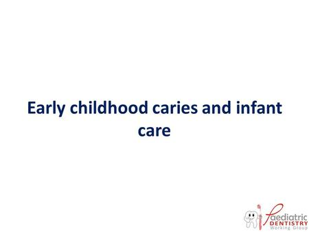 Early childhood caries and infant care. Outline Introduction Definition Prevalence of ECC in western countries, Asia, Middle East, Africa and Nigeria.