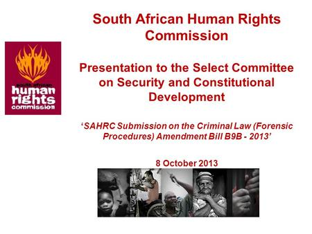 South African Human Rights Commission Presentation to the Select Committee on Security and Constitutional Development 'SAHRC Submission on the Criminal.