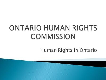 Human Rights in Ontario.  It is a provincial law that gives everybody equal rights and opportunities without discrimination in specific areas like jobs,
