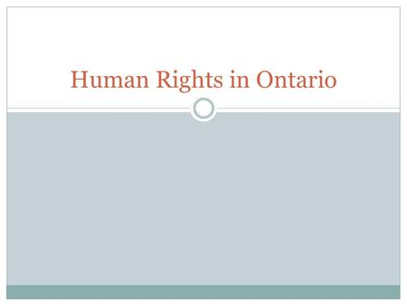 Human Rights in Ontario. Human Rights Activity- let's do a Human Rights Quiz… Individuals should be treated fairly as human beings regardless of the age.