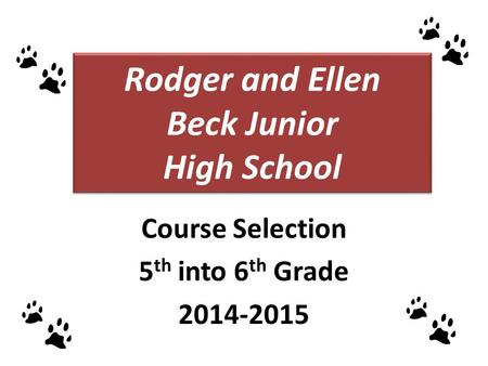 Rodger and Ellen Beck Junior High School Course Selection 5 th into 6 th Grade 2014-2015.