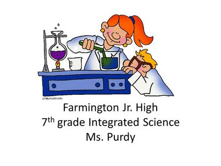 Farmington Jr. High 7 th grade Integrated Science Ms. Purdy.