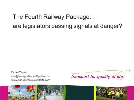The Fourth Railway Package: are legislators passing signals at danger? Dr Ian Taylor