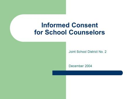 Informed Consent for School Counselors Joint School District No. 2 December 2004.