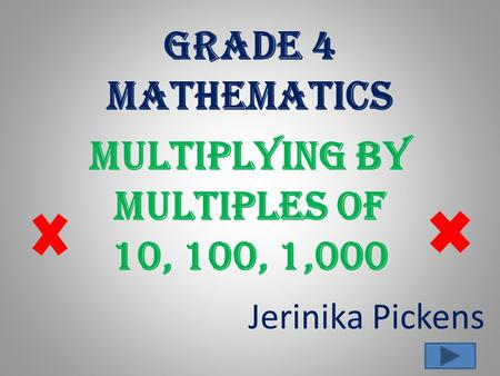 Jerinika Pickens Grade 4 Mathematics Multiplying by multiples of 10, 100, 1,000.