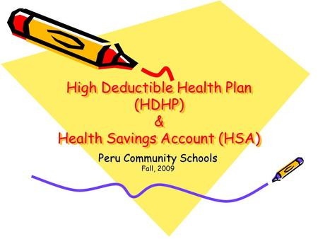 High Deductible Health Plan (HDHP) & Health Savings Account (HSA) Peru Community Schools Fall, 2009.