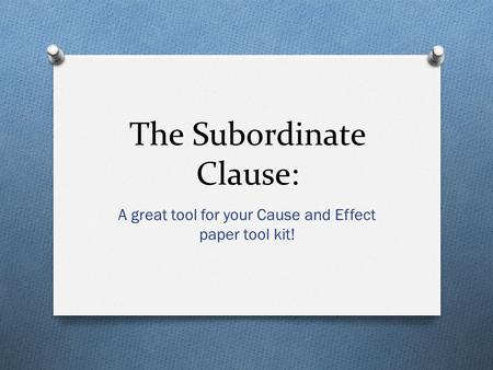The Subordinate Clause: A great tool for your Cause and Effect paper tool kit!