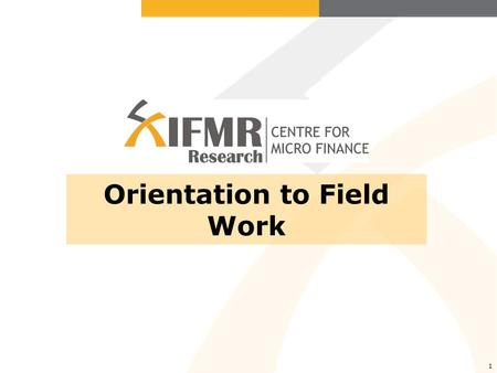 1 Orientation to Field Work. Why field work is necessary Why this orientation is necessary What NOT to do in the field What to do in the field Conclusion.