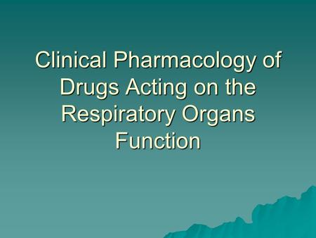 Clinical Pharmacology of Drugs Acting on the Respiratory Organs Function.