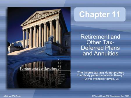 "©The McGraw-Hill Companies, Inc. 2008McGraw-Hill/Irwin Chapter 11 Retirement and Other Tax- Deferred Plans and Annuities ""The income tax laws do not profess."