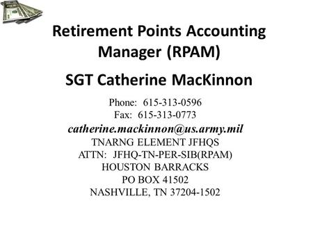 Retirement Points Accounting Manager (RPAM) SGT Catherine MacKinnon Phone: 615-313-0596 Fax: 615-313-0773 TNARNG ELEMENT.