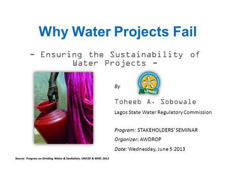 Why Water Projects Fail - Ensuring the Sustainability of Water Projects - Program: STAKEHOLDERS' SEMINAR Organizer: AWDROP By Toheeb A. Sobowale Lagos.