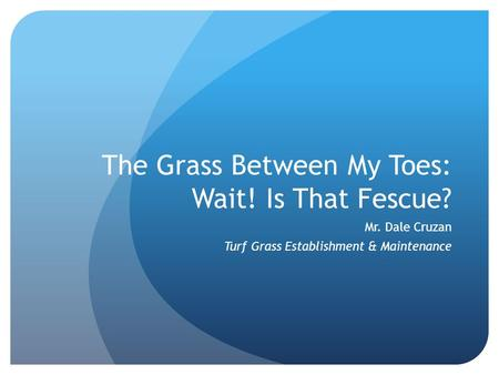 The Grass Between My Toes: Wait! Is That Fescue? Mr. Dale Cruzan Turf Grass Establishment & Maintenance.