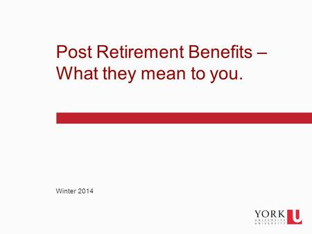 1 Winter 2014 Post Retirement Benefits – What they mean to you.