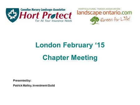 London February '15 Chapter Meeting Presented by: Patrick Malloy, Investment Guild.
