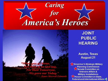 Caringfor America's Heroes JOINT PUBLIC PUBLICHEARING Austin, Texas August 21 Governor's Strategic Military Planning Commission Senate Committee on Veterans.