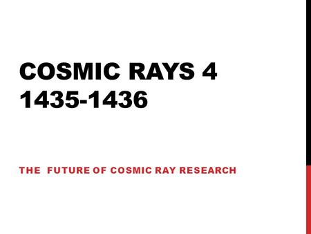 COSMIC RAYS 4 1435-1436 THE FUTURE OF COSMIC RAY RESEARCH.