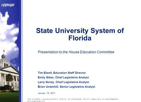 THE FLORIDA LEGISLATURE'S OFFICE OF PROGRAM POLICY ANALYSIS & GOVERNMENT ACCOUNTABILITY State University System of Florida Presentation to the House Education.