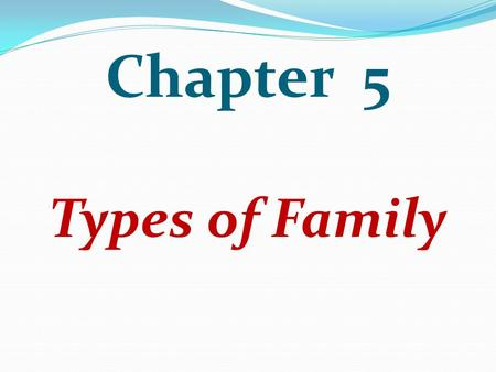 Chapter 5 Types of Family. Premature Death : death of family head w outstanding unfulfilled financial obligations as: cost of living & education & pay.