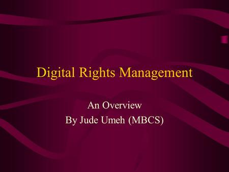 Digital Rights Management An Overview By Jude Umeh (MBCS)