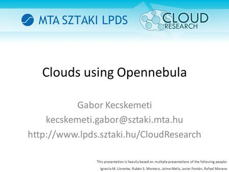 Clouds using Opennebula Gabor Kecskemeti  This presentation is heavily based on multiple.