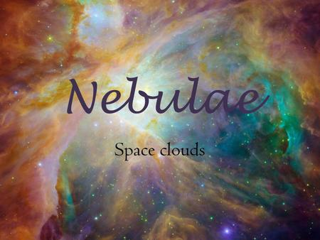 Nebulae Space clouds. What is a Nebula? A nebula is an interstellar cloud of 90% hydrogen, 10% helium, & trace amounts of heavier elements Nebulae are.
