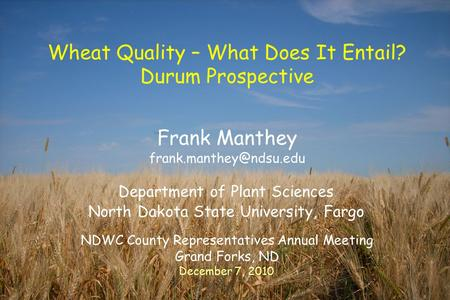 Frank Manthey Wheat Quality – What Does It Entail? Durum Prospective Department of Plant Sciences North Dakota State University, Fargo