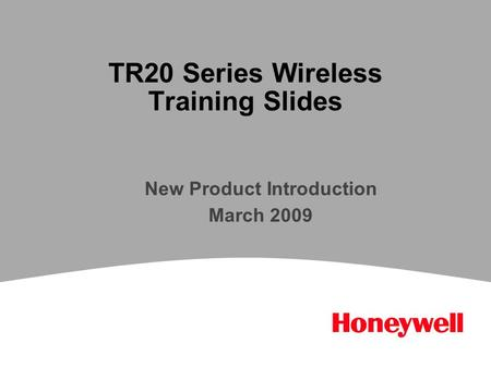 TR20 Series Wireless Training Slides New Product Introduction March 2009.
