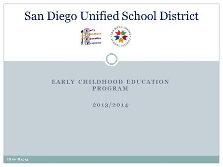 EARLY CHILDHOOD EDUCATION PROGRAM 2013/2014 San Diego Unified School District EH rev. 8.15.13.