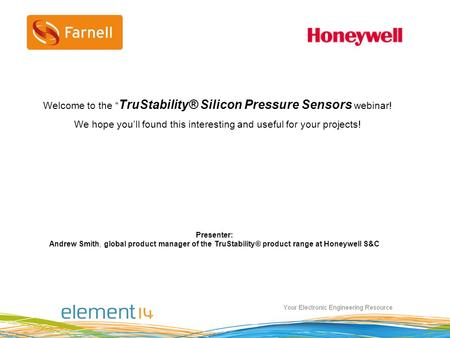 Honeywell.com  1 TruStability® Silicon Pressure Sensors Copyright © 2011 Honeywell International Inc. All rights reserved. Presenter: Andrew Smith, global.