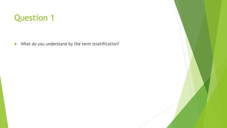 Question 1  What do you understand by the term stratification?