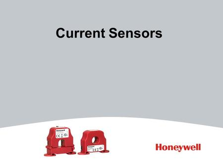 Current Sensors. 2 Introduction Honeywell is proud to introduce its new line of current sensors and switches. - Current sensors and switches detect whether.