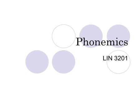 Phonemics LIN 3201. Phonemics, or Why Phonetic is so hard… You do not hear physical sound directly. If you did, phonetics would be easy. Instead, you.