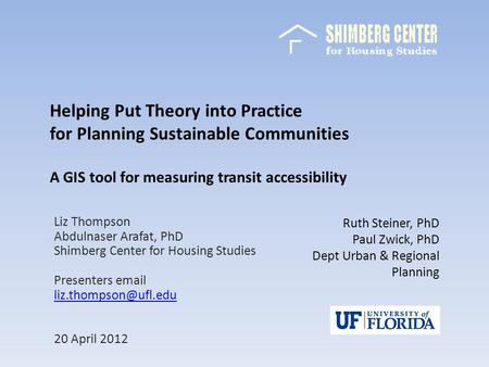 Helping Put Theory into Practice for Planning Sustainable Communities A GIS tool for measuring transit accessibility Liz Thompson Abdulnaser Arafat, PhD.