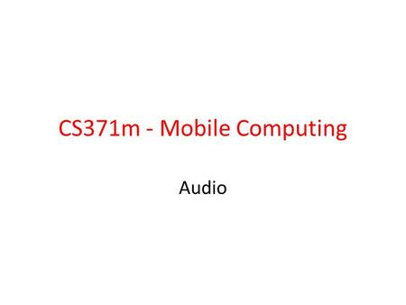 CS371m - Mobile Computing Audio.