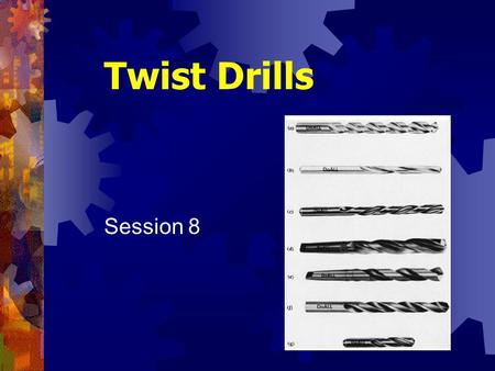 Twist Drills Session 8.