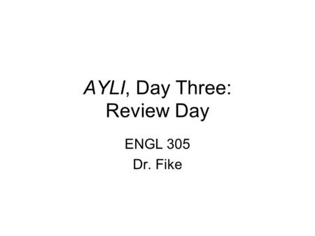 AYLI, Day Three: Review Day ENGL 305 Dr. Fike. Business Annotated bibliography assignment.