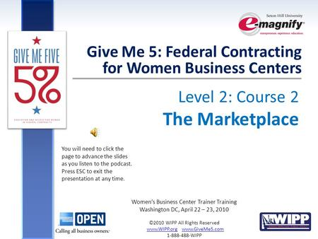 Level 2: Course 2 The Marketplace Give Me 5: Federal Contracting for Women Business Centers Women's Business Center Trainer Training Washington DC, April.